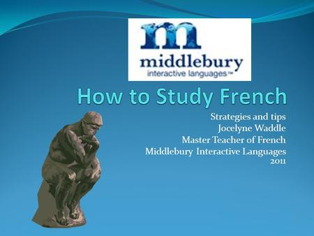 Strategies and tips Jocelyne Waddle Master Teacher of French Middlebury Interactive Languages 2011.