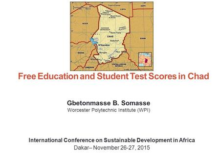 Free Education and Student Test Scores in Chad Gbetonmasse B. Somasse Worcester Polytechnic Institute (WPI) International Conference on Sustainable Development.