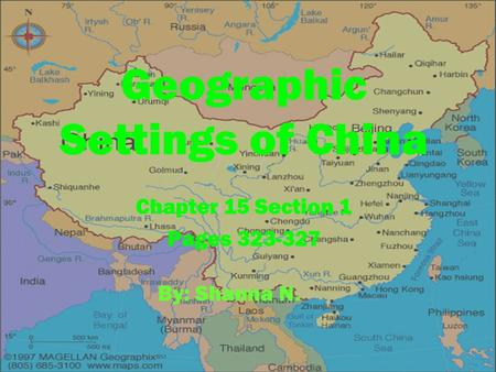Geographic Settings of China Chapter 15 Section 1 Pages 323-327 By: Shanna N.