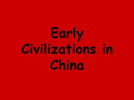 Early Civilizations in China. The Geography of China The most isolated of the ancient civilizations Believed China was the center of the Earth and the.