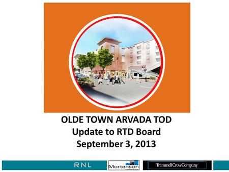 OLDE TOWN ARVADA TOD Update to RTD Board September 3, 2013.