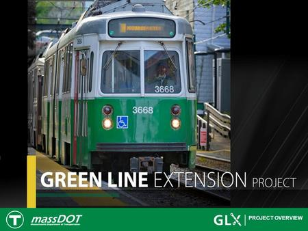 PROJECT OVERVIEW. 2 Green Line Extension Project 3 College Ave Ball Sq Lowell St Gilman Sq Lechmere Union Sq Washington St.