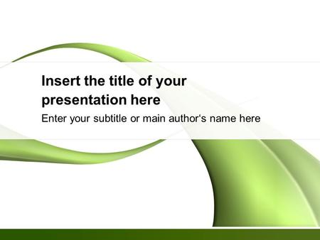 Insert the title of your presentation here Enter your subtitle or main author's name here.