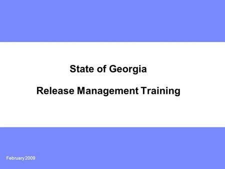 February 2009 State of Georgia Release Management Training.