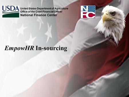 United States Department of Agriculture Office of the Chief Financial Officer National Finance Center EmpowHR In-sourcing.
