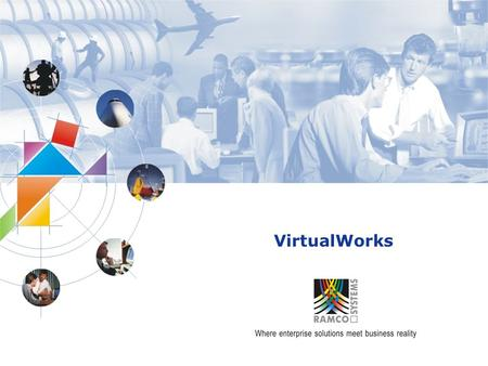 VirtualWorks Format and Objectives The engineering process of VirtualWorks encompasses a set of functions to build a software system in line with the.