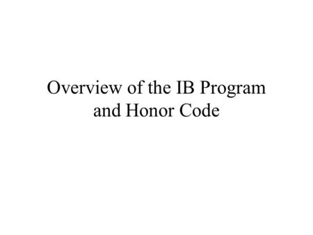 Overview of the IB Program and Honor Code. Extended Essay 4,000 word limit Topic chosen from one of the IB subject areas Completed with help from an.