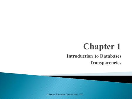 Introduction to Databases Transparencies © Pearson Education Limited 1995, 2005.
