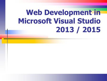 Web Development in Microsoft Visual Studio 2013 / 2015.