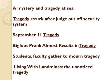 A mystery and tragedy at sea Tragedy struck after judge put off security system September 11 Tragedy Bigfoot Prank Almost Results in Tragedy Students,