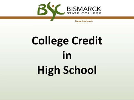 College Credit in High School. Student Eligibility Students must be a sophomore, junior, or senior Hold a 3.0 cumulative GPA Meet required Placement Scores.