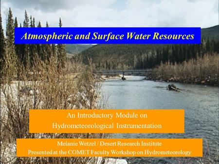 Atmospheric and Surface Water Resources An Introductory Module on Hydrometeorological Instrumentation Melanie Wetzel / Desert Research Institute Presented.