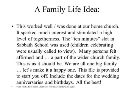 "A Family Life Idea: This worked well / was done at our home church. It sparked much interest and stimulated a high level of togetherness. The ""ten minutes"""