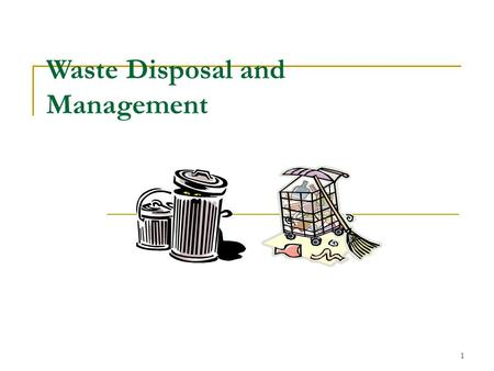 1 Waste Disposal and Management. 2 What are Wastes? Definition: outputs of a system that are nonuseful substances or objects which are disposed of or.
