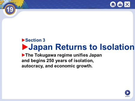 ASection 3 aJapan Returns to Isolation aThe Tokugawa regime unifies Japan and begins 250 years of isolation, autocracy, and economic growth. aNEXT.