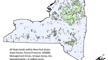 All State lands within New York State: State Forest, Forest Preserve, Wildlife Management Areas, Unique Areas, etc. Approximately = 4 million acres.