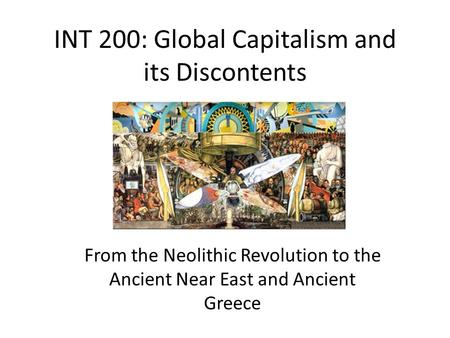 INT 200: Global Capitalism and its Discontents From the Neolithic Revolution to the Ancient Near East and Ancient Greece.