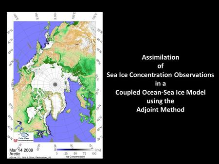 Assimilation of Sea Ice Concentration Observations in a Coupled Ocean-Sea Ice Model using the Adjoint Method.