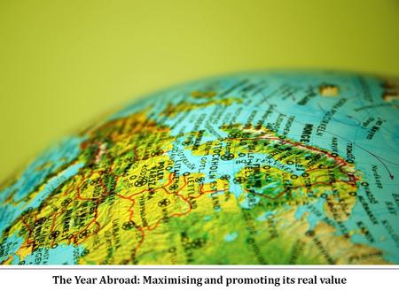 The Year Abroad: Maximising and promoting its real value.