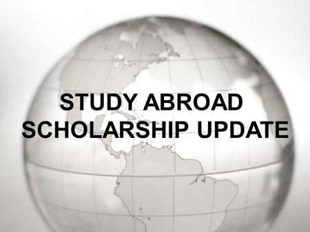 STUDY ABROAD SCHOLARSHIP UPDATE. Gilman Scholarship Fulbright Freeman ASIA Grants NSEP Lincoln Commission.