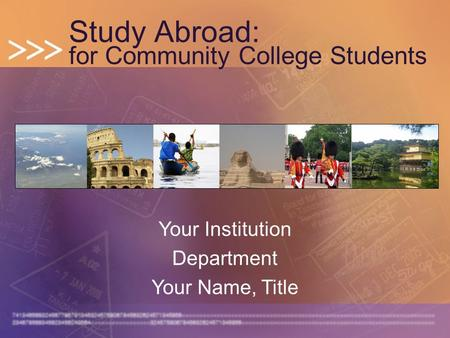 Study Abroad: for Community College Students Your Institution Department Your Name, Title.