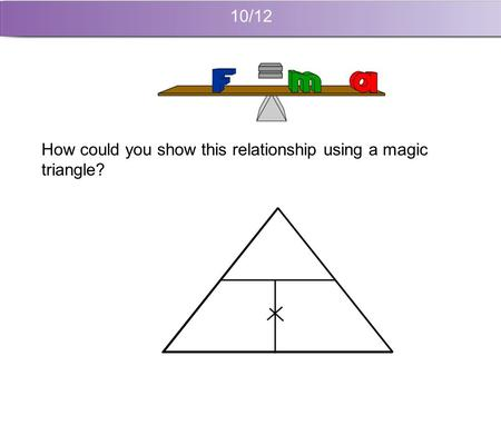 10/12 How could you show this relationship using a magic triangle?