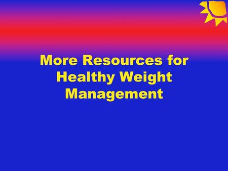 More Resources for Healthy Weight Management. No weight loss miracles Healthy eating Regular physical activity.