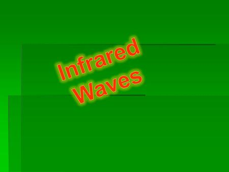Infrared Waves  What are they?  Part of the electromagnetic spectrum.
