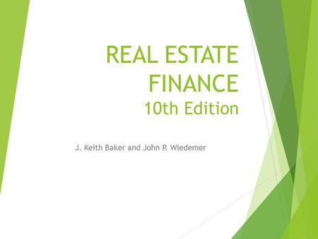 REAL ESTATE FINANCE 10th Edition J. Keith Baker and John P. Wiedemer.
