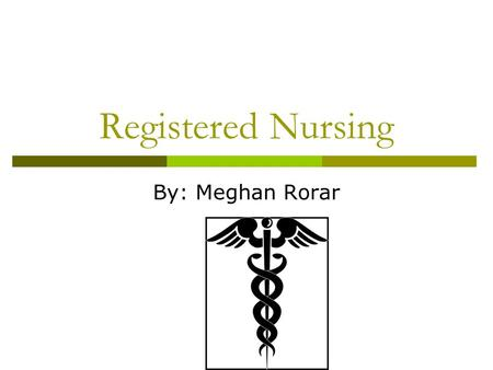 Registered Nursing By: Meghan Rorar. A Registered Nurse is…  Someone who works in the medical field  Provides patient care  educates patients and the.