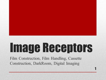 Image Receptors Film Construction, Film Handling, Cassette Construction, DarkRoom, Digital Imaging 1.