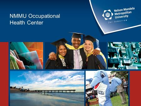 NMMU Occupational Health Center. Following the recent student protest action the university has taken the decision to provide the same onsite Occupational.