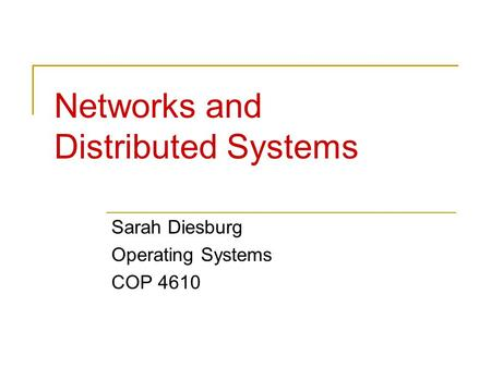 Networks and Distributed Systems Sarah Diesburg Operating Systems COP 4610.