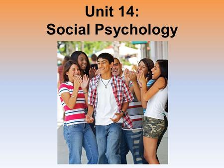 Unit 14: Social Psychology. Unit Overview Social Thinking Social Influence Social Relations Click on the any of the above hyperlinks to go to that section.