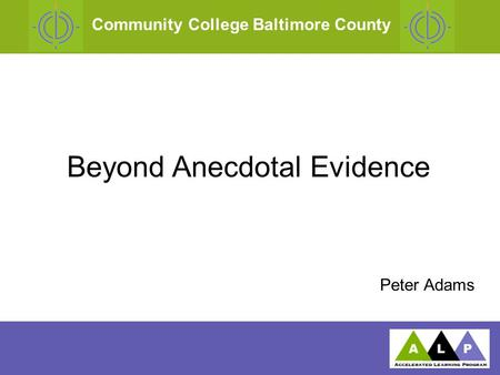 Community College Baltimore County Beyond Anecdotal Evidence Peter Adams.