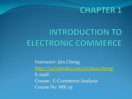 Instructor: Jim Cheng    Course : E-Commerce Analysis Course No: MK 131.
