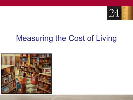 Measuring the Cost of Living 1. The Consumer Price Index Consumer price index (CPI) –Measure of the overall level of prices –Measure of the overall cost.