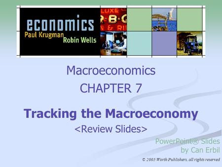 Macroeconomics CHAPTER 7 Tracking the Macroeconomy PowerPoint® Slides by Can Erbil © 2005 Worth Publishers, all rights reserved.