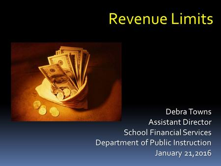 Revenue Limits Debra Towns Assistant Director School Financial Services Department of Public Instruction January 21,2016.