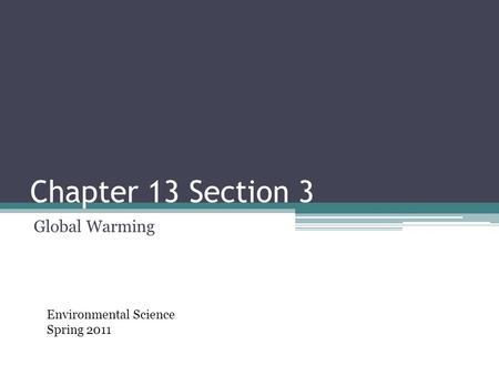 Chapter 13 Section 3 Global Warming Environmental Science Spring 2011.