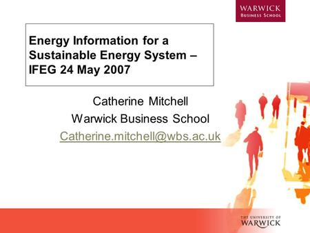 Energy Information for a Sustainable Energy System – IFEG 24 May 2007 Catherine Mitchell Warwick Business School