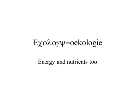  oekologie Energy and nutrients too. Ecology Scientific study of interactions between different kinds of living things and the environments in.