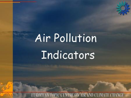 Air Pollution Indicators. An indicator should... Be representive for environmental conditions; be simple and easy to interpret; shows trends over time;