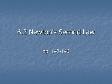 6.2 Newton's Second Law pp. 142-146. NEWTON'S SECOND LAW OF MOTION The acceleration of an object depends on the mass of the object and the amount of force.