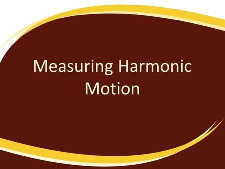 Measuring Harmonic Motion. Amplitude Maximum displacement from the equilibrium position.