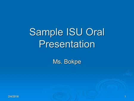 2/4/20161 Sample ISU Oral Presentation Ms. Bokpe.