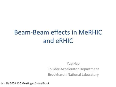 Beam-Beam effects in MeRHIC and eRHIC Yue Hao Collider-Accelerator Department Brookhaven National Laboratory Jan 10, 2009 EIC Meeting at Stony Brook.