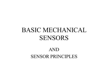 BASIC MECHANICAL SENSORS AND SENSOR PRINCIPLES. Definitions Transducer: a device that converts one form of energy into another. Sensor: a device that.