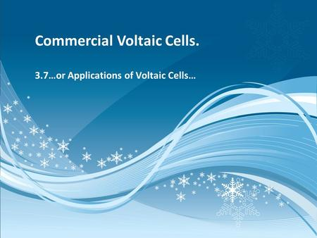 Commercial Voltaic Cells. 3.7…or Applications of Voltaic Cells…