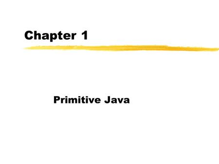 Chapter 1 Primitive Java. import java.io.*; /* an example program */ public class Example1 { public static void main (String[] args) { System.out.println(Hello.